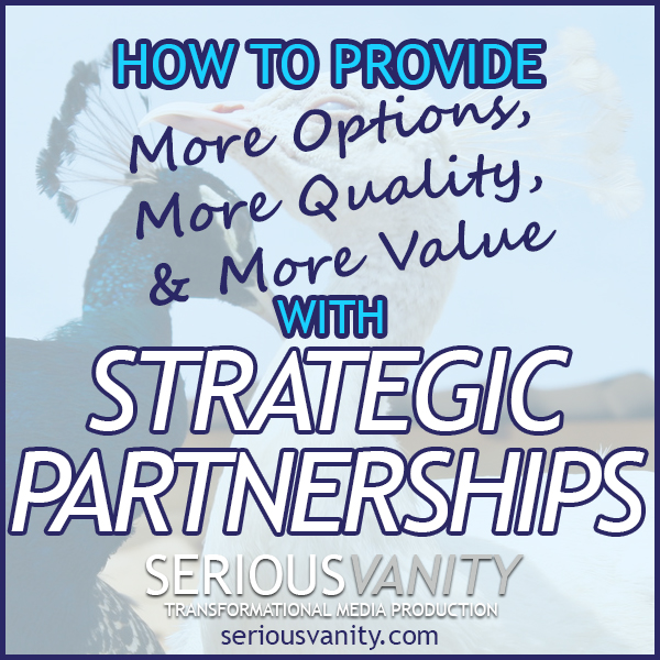 How to Provide More Options, More Quality, & More Value with Strategic Partnerships