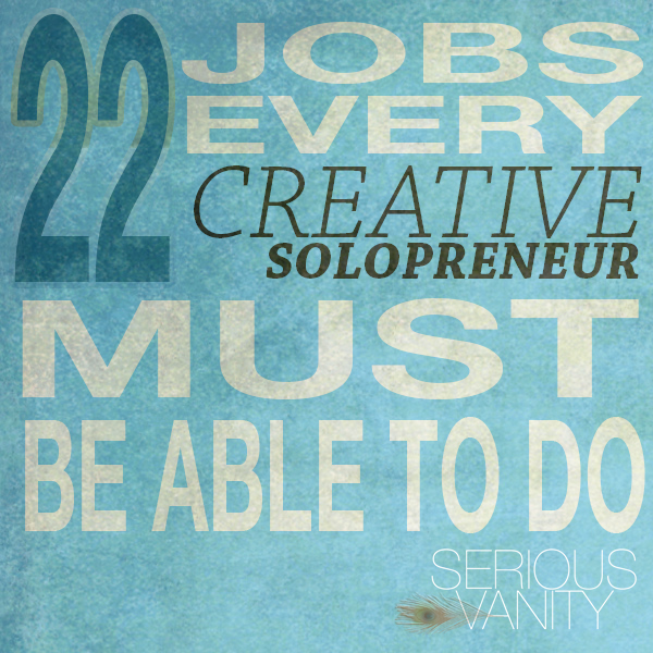 22 Jobs Every Creative Solopreneur Must Be Able to Do
