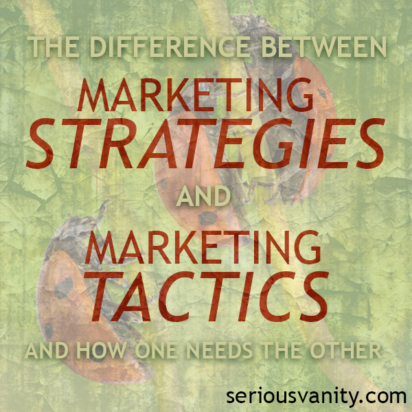 The Difference Between Marketing Strategies and Marketing Tactics